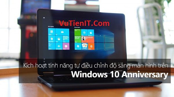 tu dong dieu chinh do sang man hinh Windows 10 Anniversary 1607