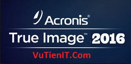 Acronis True Image 2016 Full Crack phan men sao luu phuc hoi windows