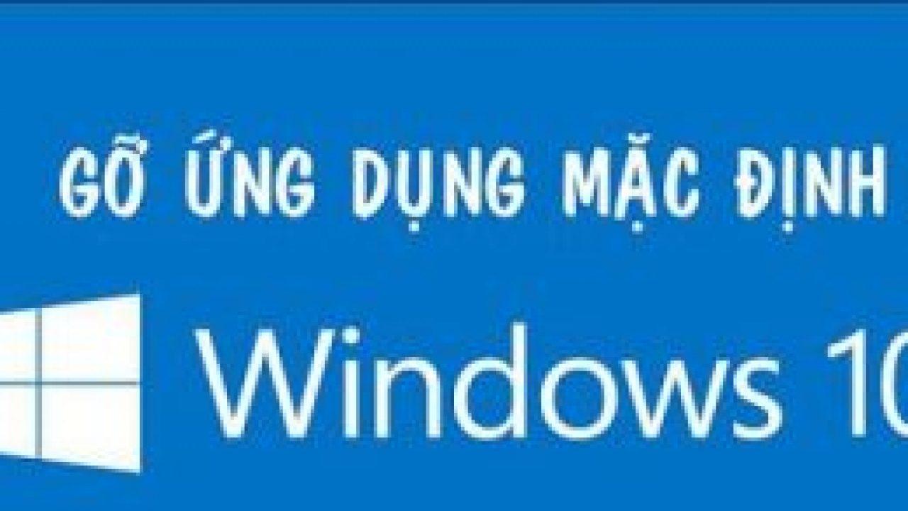 Xoá bỏ ứng dụng mặc định trong Windows 10 Anniversary Update 1607