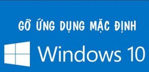 xoa bo ung dung mac dinh tren Windows 10 Anniversary Update 1607