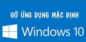xoa bo ung dung mac dinh tren Windows 10 Anniversary Update 1607