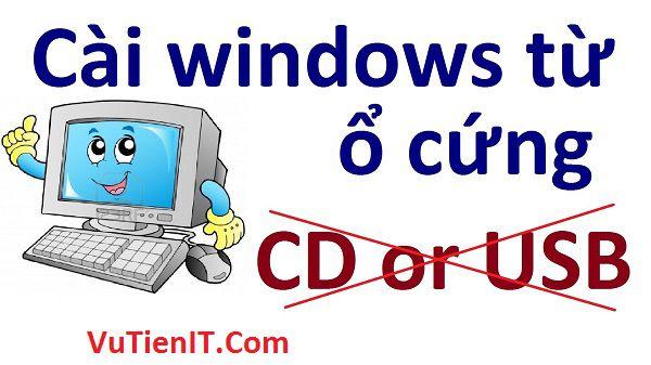 huong-dan-cai-windows-7-8-10-tu-o-cung-khong-can-usb-cd