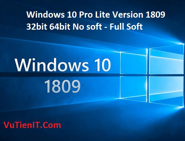Windows 10 Pro Lite Version 1809 32bit 64bit No soft - Full Soft
